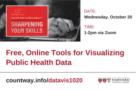 Countway Cares about Sharpening Your Skills. Free, Online Tools for Visualizing Public Health Date. Date: Wednesday, October 20. Time: 1-2pm via Zoom. countway.info/datavis1020. Countway Library Logo.