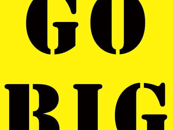GO BIG in really large black letters against a bright yellow background