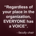 """Quote: """"Regardless of your place in the organzition, everyone has a voice"""". - Faculty Chair"""