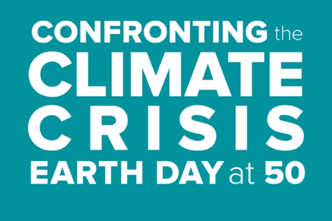Confronting the Climate Crisis: Earth Day at 50