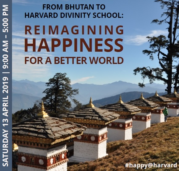 From Bhutan to Harvard Divinity School: Reimagining Happiness for a Better World, April 13 2019 event poster