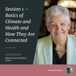 "Gina McCarthy with text ""Session 1 - Basics of Climate and Health and How They Are Connected"""