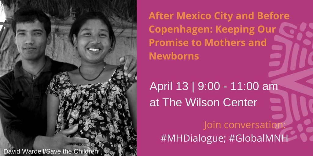 Wilson Center Dialogue: After Mexico City and Before Copenhagen: Keeping Our Promise to Mothers and Newborns
