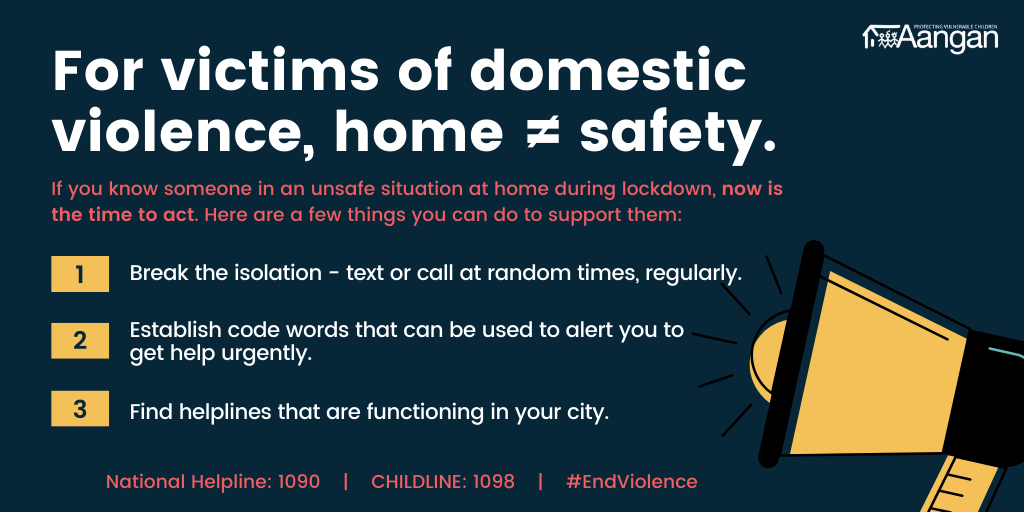 For victims of #DomesticViolence, home does not equal safety. 1. Break the isolation - text or call at random times, regularly. 2. Establish code words that can be used to alert you to get help urgently. 3. Find helplines that are functioning in your city. From Aangan Trust
