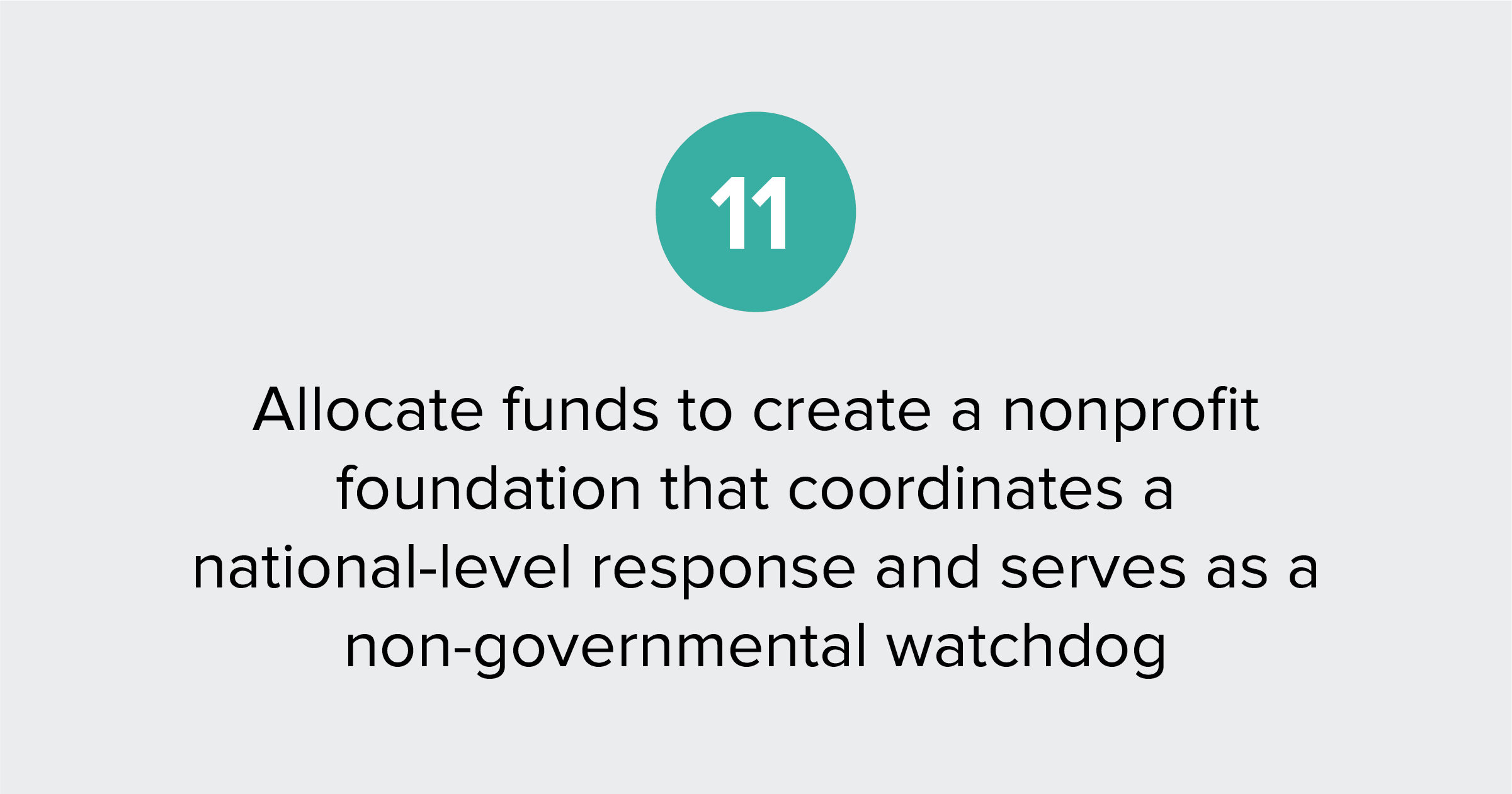 Text of report recommendation 11: Allocate funds to create a non-profit foundation that coordinates a national-level response and serves as a non-governmental watchdog