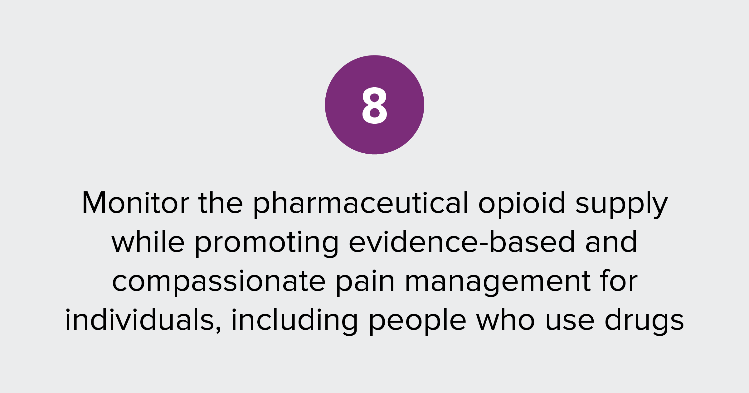 Text of report recommendation 8: Monitor the pharmaceutical opioid supply while promoting evidence-based and compassionate pain management for individuals, including people who use drugs