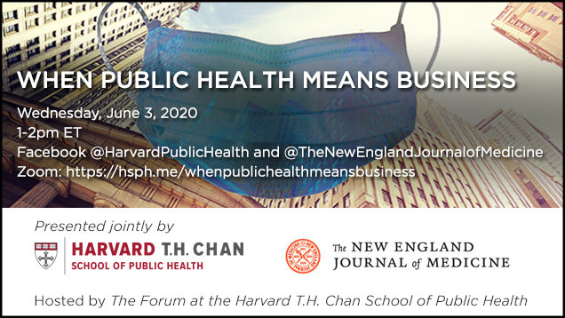 When Public Health Means Business: Presented jointly by the Harvard T.H. Chan School of Public Health and the New England Journal of Medicine