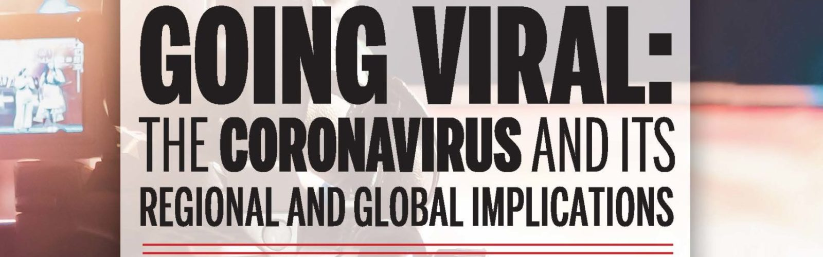 Going Viral: The Coronavirus and its Regional and Global Implications