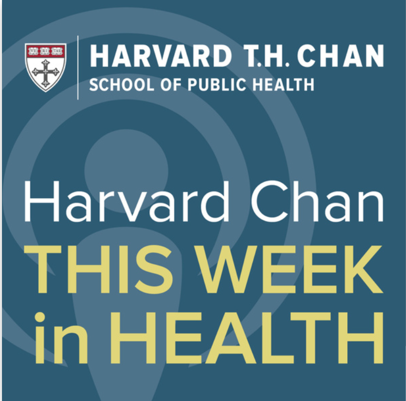 The Harvard Chan This Week in Health podcast.