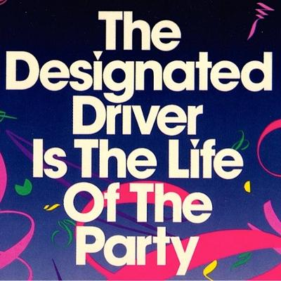 Designated Driver ad: The Designated Driver Is The Life Of The Party""