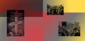 """Three black and white images dipciting unrest and trauma with multiple gradient boxes overlaid. Gradient goes from deep red to grey to bright yellow. Images are of a white wooden cross placard with """"Rest in Peace George Floyd"""" written on it. The next photo is of a policeman standing with arms streched to separate two opposing protestors, final image is of a young woman holding a sign that signs """"Black Lives Matter"""""""