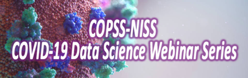 COPSS-NISS COVID-19 Data Science Webinar Series