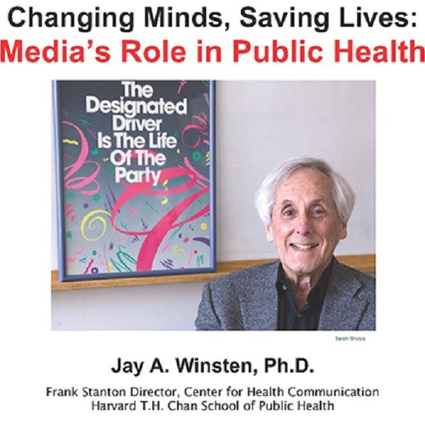 "Ad for a 2018 installment of the ""Changng Minds, Saving Lives"" series sponsored by the Center for Health Communication (CHC) that featured Jay A. Winsten, Ph.D., Director of the Harvard T.H. Chan School of Public Health's CHC. Dr. Winsten is posed with Designated Driver Ad, stating: ""The Designated Driver Is the Life of the Party"""